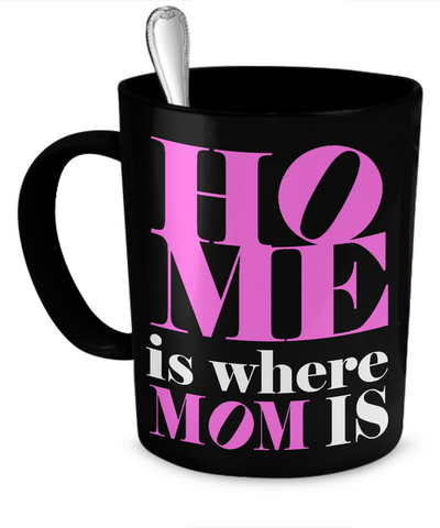 Moms - Home is where Mom is! - Mug