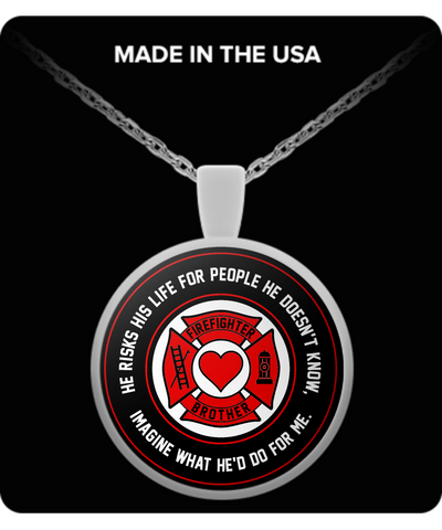 Firefighter - Brother - He Risks His Life For People He Doesn't Know, Imagine What He'd Do For Me. - Necklace
