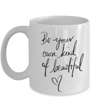Be Your Own Kind Of Beautiful - Mug