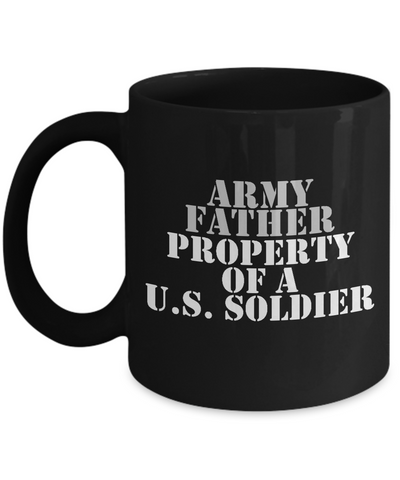 Military - Army Father - Property of a U.S. Soldier - Mug