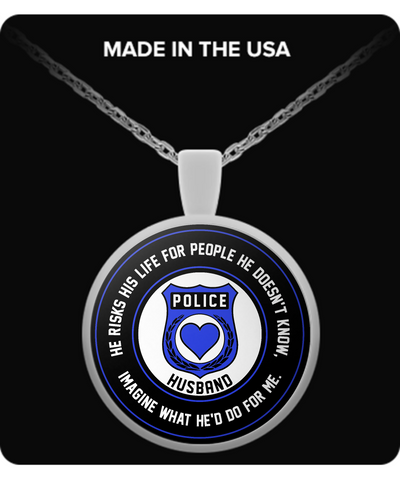 Law Enforcement - Husband - He Risks His Life For People He Doesn't Know, Imagine What He'd Do For Me. - Necklace