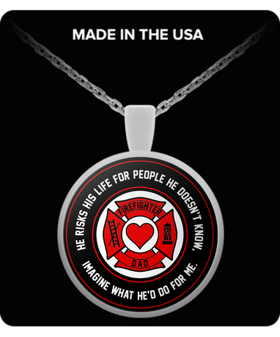 Firefighter - Dad - He Risks His Life For People He Doesn't Know, Imagine What He'd Do For Me. - Necklace