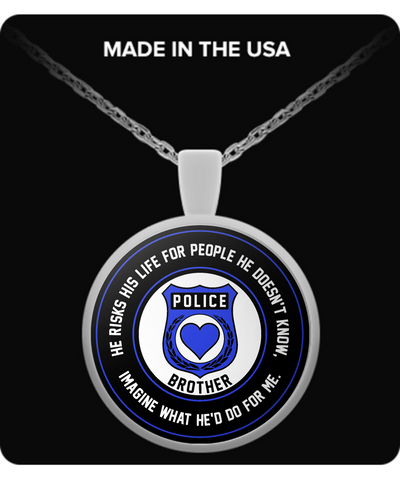 Law Enforcement - Brother - He Risks His Life For People He Doesn't Know, Imagine What He'd Do For Me. - Necklace
