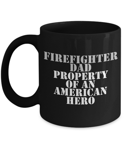 Firefighter - Dad - Property of an American Hero - Mug