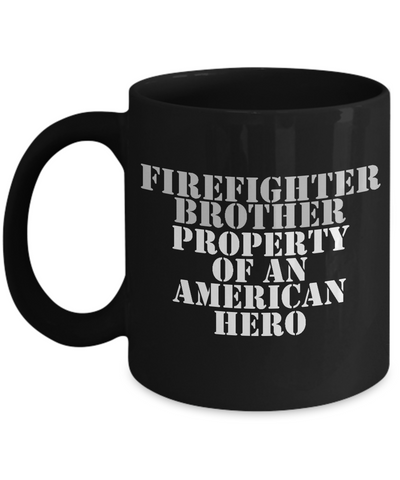 Firefighter - Brother - Property of an American Hero - Mug