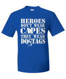 Military - Heroes Don't Wear Capes, They Wear Dogtags!
