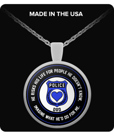 Law Enforcement - Dad - He Risks His Life For People He Doesn't Know, Imagine What He'd Do For Me. - Necklace