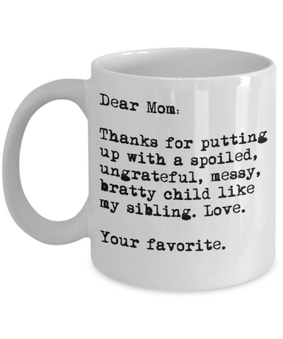 Dear Mom Putting Up With My Sibling Mug