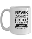 Never Underestimate The Therapeutic Power Of Driving And Listening To Very Loud Music. - Mug