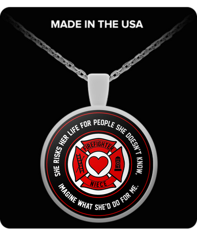 Firefighter - Niece - She Risks Her Life For People She Doesn't Know, Imagine What She'd Do For Me. - Necklace