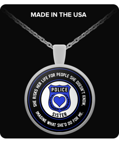Law Enforcement - Sister - She Risks Her Life For People She Doesn't Know, Imagine What She'd Do For Me. - Necklace