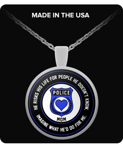 A. Law Enforcement - Mom - He Risks His Life For People He Doesn't Know, Imagine What He'd Do For Me. - Necklace