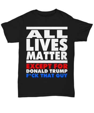 All Lives Matter - Except For Donald Trump
