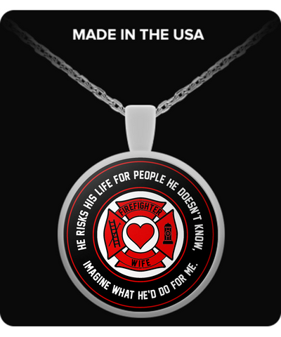 Firefighters - Wife - He Risks His Life For People He Doesn't Know, Imagine What He'd Do For Me. - Necklace