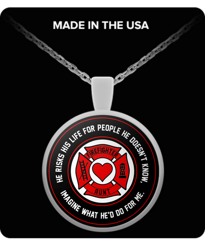 Firefighter - Aunt - He Risks His Life For People He Doesn't Know, Imagine What He'd Do For Me. - Necklace