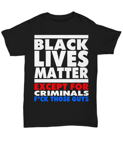 Black Lives Matter - Except For Criminals