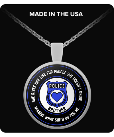 Law Enforcement - Brother - She Risks Her Life For People She Doesn't Know, Imagine What She'd Do For Me. - Necklace
