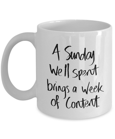 A Sunday Well Spent Brings A Week Of Content - Mug