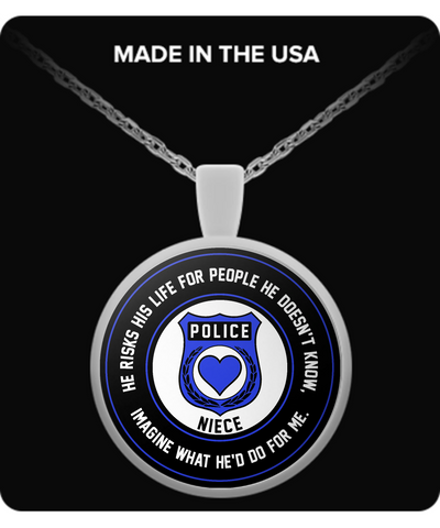 Law Enforcement - Niece - He Risks His Life For People He Doesn't Know, Imagine What He'd Do For Me. - Necklace