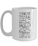 The Best Things In Life Are The People We Love, The Place We've Been, And The Memories We've Made Along The Way - Mug