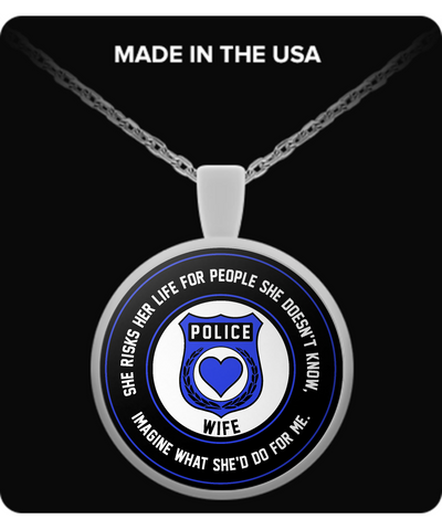 Law Enforcement - Wife - She Risks Her Life For People She Doesn't Know, Imagine What She'd Do For Me. - Necklace