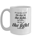 It's Not The Size Of The Dog In The Fight, But Rather The Size Of The Fight In The Dog! - Mug