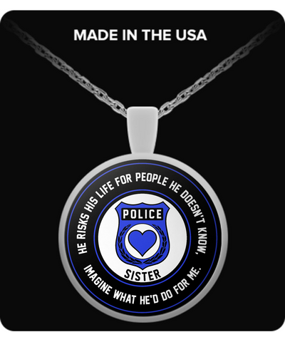Law Enforcement - Sister - He Risks His Life For People He Doesn't Know, Imagine What He'd Do For Me. - Necklace