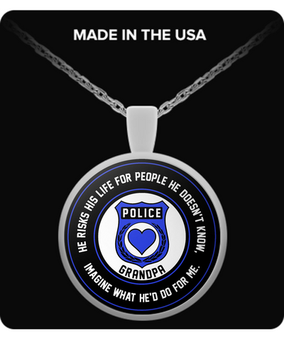 Law Enforcement - Grandpa - He Risks His Life For People He Doesn't Know, Imagine What He'd Do For Me. - Necklace