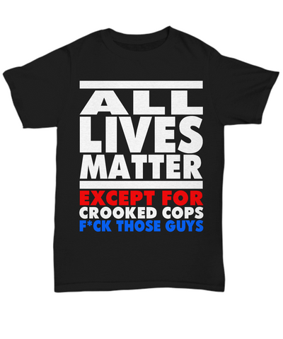 All Lives Matter - Except For Crooked Cops