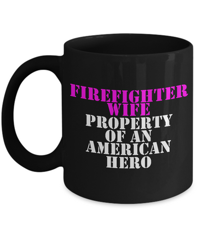 Firefighter - Wife - Property of an American Hero - Mug
