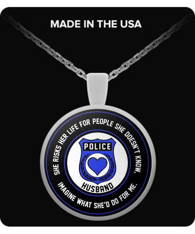 Law Enforcement - Husband - She Risks Her Life For People She Doesn't Know, Imagine What She'd Do For Me. - Necklace