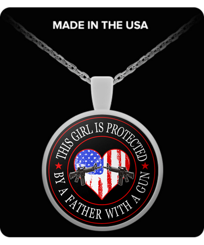 2nd Amendment - This Girl Is Protected By A Father With A Gun - Necklace