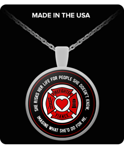 Firefighter - Fiance - She Risks Her Life For People She Doesn't Know, Imagine What She'd Do For Me. - Necklace