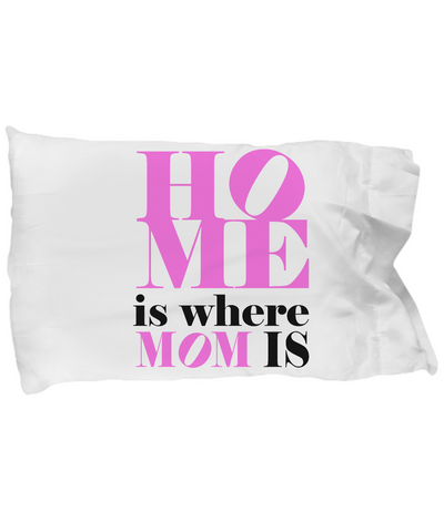 Moms - Home is where Mom is! - Pillow Case