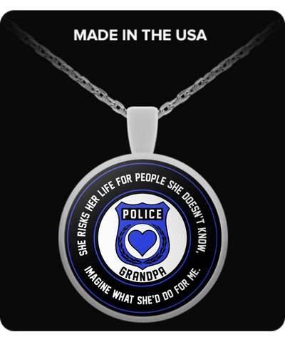Law Enforcement - Grandpa - She Risks Her Life For People She Doesn't Know, Imagine What She'd Do For Me. - Necklace
