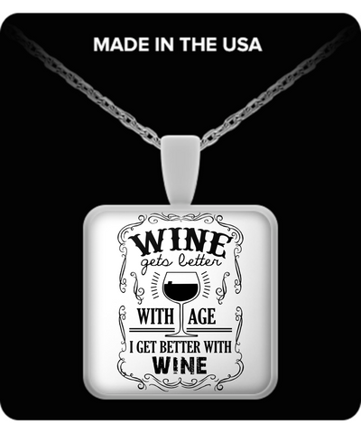 Wine Gets Better With Age, I Get Better With WINE! Necklace