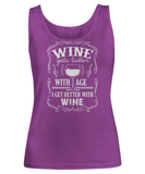 Wine Gets Better With Age, I Get Better With WINE! Shirt