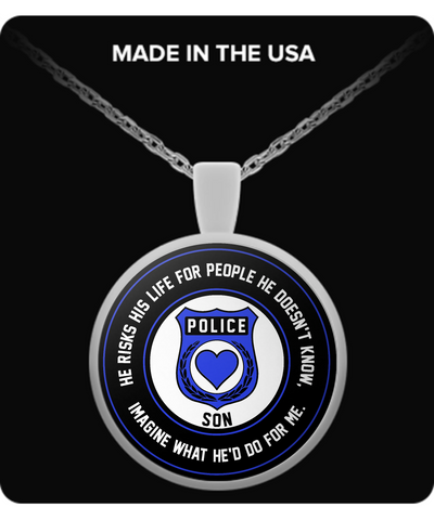 Law Enforcement - Son - He Risks His Life For People He Doesn't Know, Imagine What He'd Do For Me. - Necklace