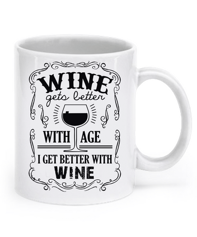 Wine Gets Better With Age, I Get Better With WINE! Mug