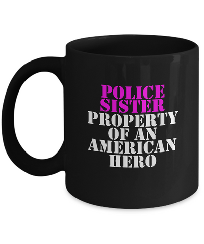 Law Enforcement - Sister - Property of an American Hero - Mug