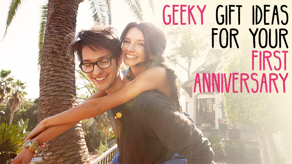 Geeky Gift Ideas for Your First Anniversary