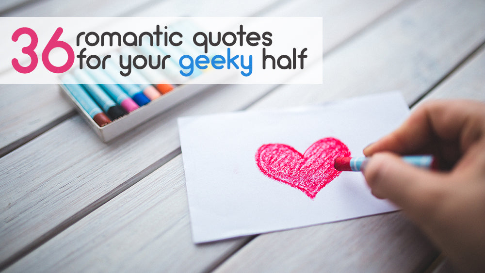 36 Romantic Quotes for Your Geeky Half
