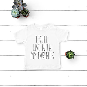 I Still Live With My Parents Funny Kids Shirt
