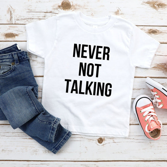 Never Not Talking Funny Toddler Shirt