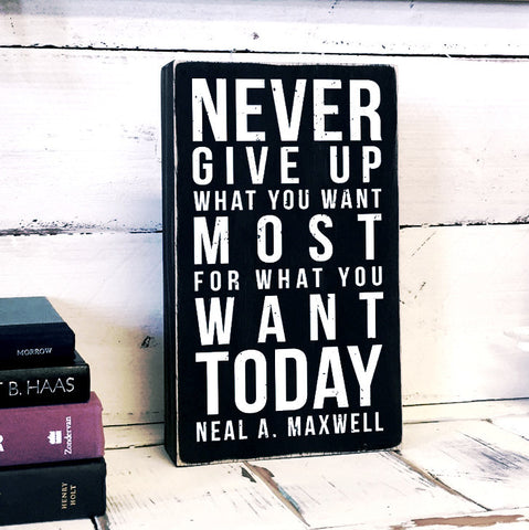 Never give up what you want most Box Sign, Decorative Accent LDS Word Art