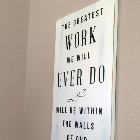The Greatest Work We Will Ever Do Will Be Within The Walls of Our Home Wall Art, 11x24