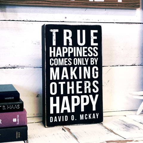 True happiness comes only by making others happy Box Sign, Decorative Accent LDS Word Art