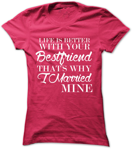 Life Is Better With Your Best Friend That's Why I Married Mine