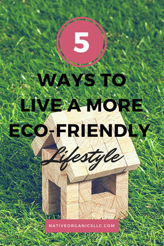 5 Ways to Live a More Eco-Friendly Lifestyle