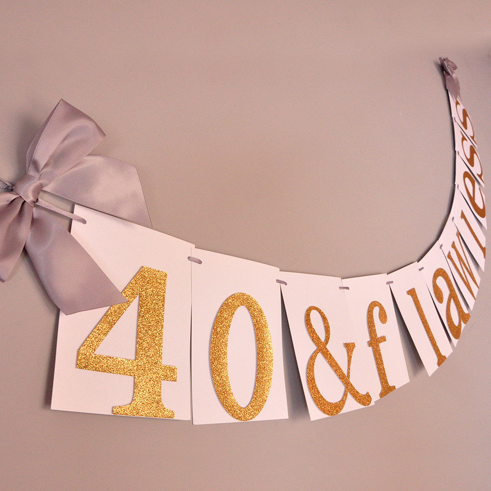 40th Birthday Decoration. Handcrafted in 1-3 Business Days.  40 & Flawless Banner.